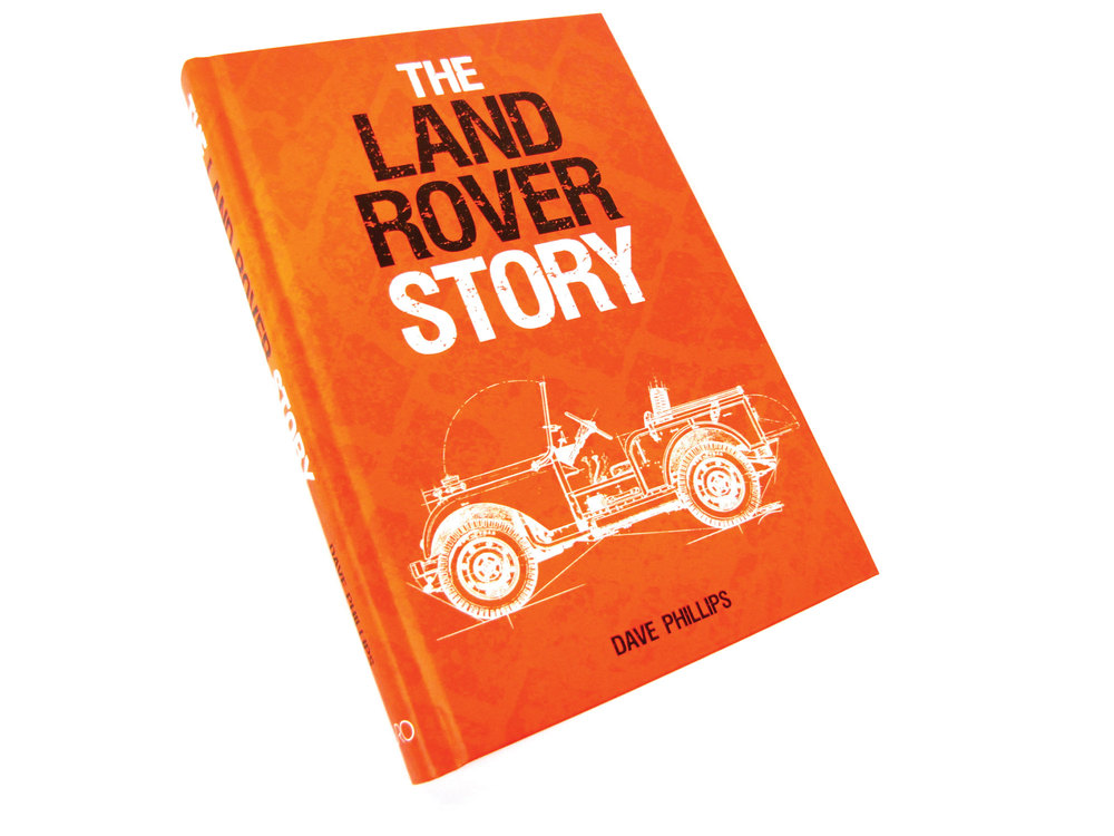 The Land Rover Story By Dave Phillips, Hardcover Book, 312 Pages