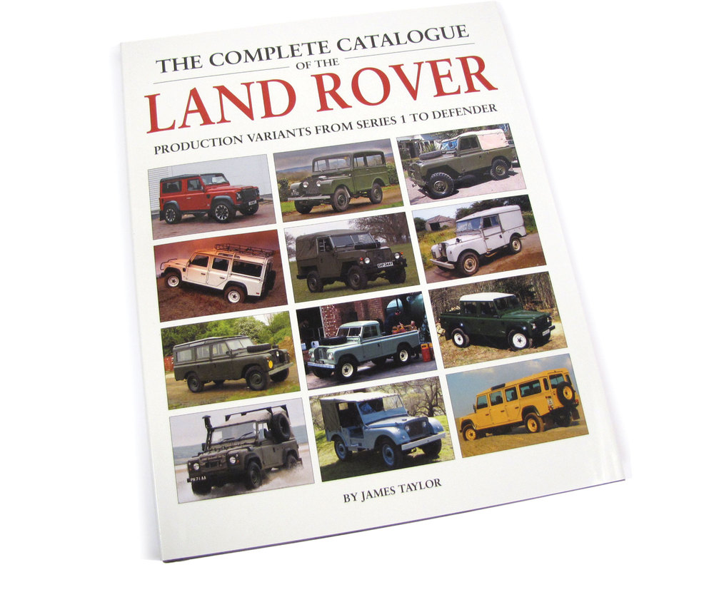 The Complete Catalogue Of The Land Rover, Production Variants From Series 1 To Defender, By James Taylor